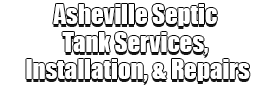 Asheville Septic Tank Services, Installation, & Repairs Logo-We offer Septic Service & Repairs, Septic Tank Installations, Septic Tank Cleaning, Commercial, Septic System, Drain Cleaning, Line Snaking, Portable Toilet, Grease Trap Pumping & Cleaning, Septic Tank Pumping, Sewage Pump, Sewer Line Repair, Septic Tank Replacement, Septic Maintenance, Sewer Line Replacement, Porta Potty Rentals